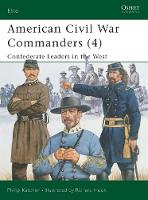 American Civil War Commanders: Confederate Leaders in the West Pt.4