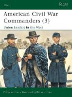 American Civil War Commanders: Union Leaders in the West Pt.3