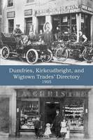 Dumfries, Kirkcudbright, and Wigtown Trades' Directory with County Supplement (1905)