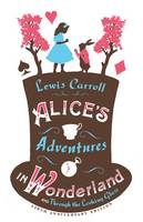 Alice's Adventures in Wonderland, and Through the Looking Glass