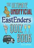 The Ultimate Unofficial Eastenders Quiz Book