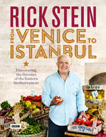 Rick Stein: From Venice to Istanbul - Waterstones