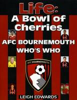 Life: A Bowl of Cherries - AFC Bournemouth Who's Who