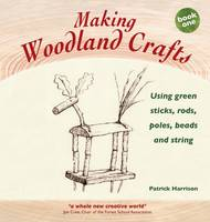 Making Woodland Crafts: Book one