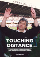Touching Distance: Newcastle United. The Entertainers. A Dream.
