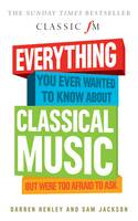 Everything You Ever Wanted to Know About Classical Music...