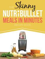 The Skinny Nutribullet Meals in Minutes Recipe Book