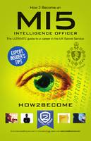 How to Become a MI5 Intelligence Officer: The Ultimate Career Guide to Working for MI5