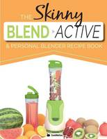 The Skinny Blend Active & Personal Blender Recipe Book
