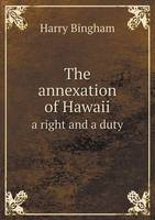 The Annexation of Hawaii a Right and a Duty