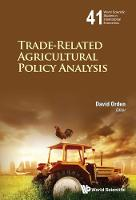 Trade-Related Agricultural Policy Analysis: World Scientific Studies in International Economics Pt. 1